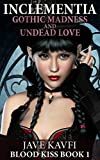 INCLEMENTIA: Gothic Madness and Undead Love (Blood Kiss Book 1)
