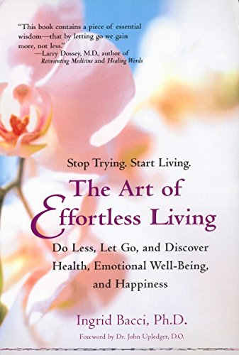 The Art of Effortless Living: Discover Health, Emotional Well-Being, and Happiness