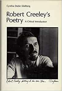 an introduction to the life of robert creeley I have used all the intelligence that i can muster to follow the possibilities that the poem under hand, as olson would say, is declaring, but i cannot anticipate the thinking of that, let me note kinship with another writer—robert duncan—who has played a very important role in my life, both as mentor, very often, and as.
