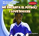 Me encanta el futbol / I Love Soccer (Mis Deportes Favoritos / My Favorite Sports) (English and Spanish Edition)