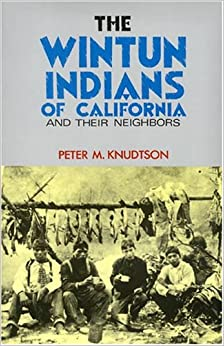 Wintun Indians of California and Their Neighbors American Indian