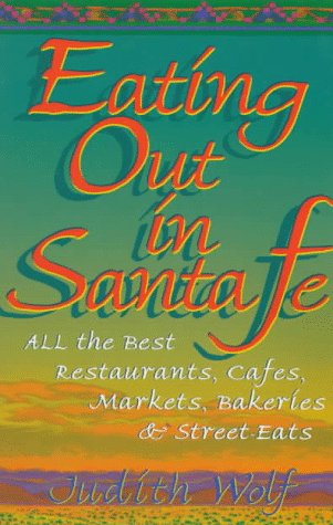 Eating Out in Santa Fe: All the Best Restaurants, Cafes, Markets, Bakeries & Street-Eats