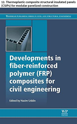Developments in fiber-reinforced polymer (FRP) composites for civil engineering: 12. Thermoplastic composite structural insulated panels (CSIPs) for modular ... Series in Civil and Structural Engineering)