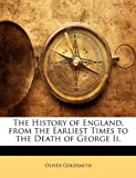 The History of England, from the Earliest Times to the Death of George II, Oliver Goldsmith, 1142179400