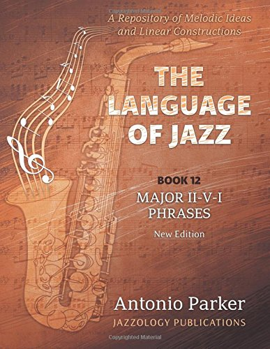 The Language Of Jazz - Book 12 Major II-V-I Phrases (New Edition): Major II-V-I Phrases (The Language of Jazz Series) (Volume 12) by Jazzology Publications, LLC