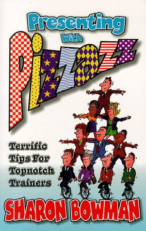 Presenting With Pizzazz  Terrific Tips For Topnotch Trainers