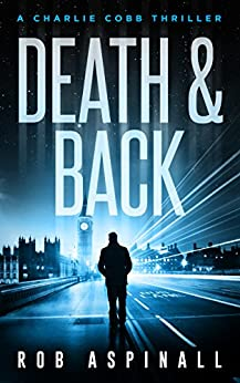 Death & Back: (Charlie Cobb #2: Action-packed Crime Thriller Series) by [Aspinall, Rob]