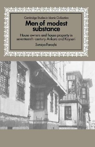 Men of Modest Substance: House Owners and House Property in Seventeenth-Century Ankara and Kayseri (Cambridge Studies in Islamic Civilization)