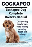 Cockapoo. Cockapoo Dog Complete Owners Manual. Cockapoo dog book for care, costs, feeding, grooming, health and training.