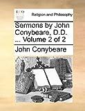 Sermons by John Conybeare, D D, John Conybeare, 1140724703