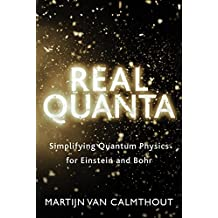 Real Quanta: Simplifying Quantum Physics for Einstein and Bohr