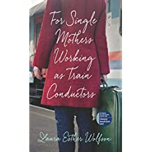 For Single Mothers Working as Train Conductors (The Iowa Prize in Literary Nonfiction)