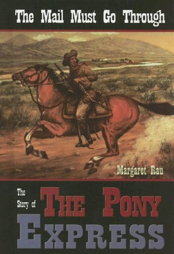 Read Online The Mail Must Go Through: The Story Of The Pony Express PDF