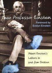 Dear Professor Einstein: Albert Einstein's Letters to and from Children