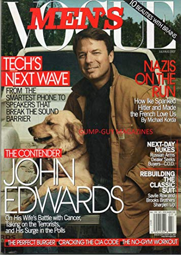 MEN'S VOGUE July August 2007 Magazine JOHN EDWARDS ON HIS WIFE'S BATTLE WITH CANCER Breaking The Sound Berrier NAZIS ON THE RUN:HOW IKE SPANKED HITLER Russian Arms Dealer Seeks Buyers NO-GYM WORKOUT (Adams Arm Pads)