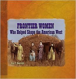 Frontier Women Who Helped Shap