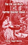 The Life and Work of Harriet Beecher Stowe, Florine McCray, 1410212823