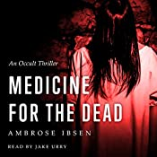 Medicine for the Dead: The Ulrich Files, Book 2 | Ambrose Ibsen