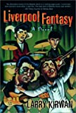 Front cover for the book Liverpool Fantasy: A Novel by Larry Kirwan