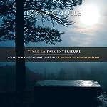 Vivre la paix intérieure: Collection d'enseignement spirituel Le pouvoir du moment présent | Eckhart Tolle