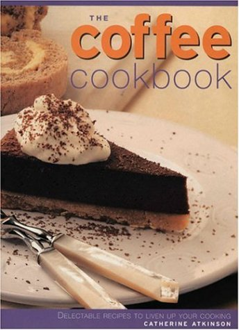 Download The Coffee Cookbook: Delectable Recipes to Liven Up Your Cooking pdf