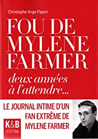 Fou de Mylène Farmer : Deux années à l'attendre... par Christophe-Ange Papini