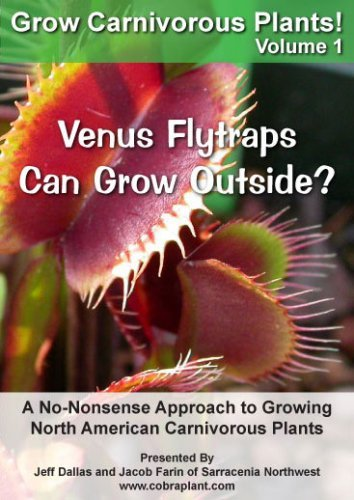 Grow Carnivorous Plants! Volume 1: A No-Nonsense Approach to Growing North American Carnivorous Plants by Jeff Dallas