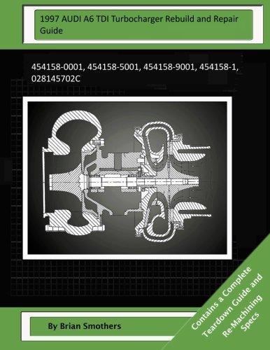 Download 1997 AUDI A6 TDI Turbocharger Rebuild and Repair Guide: 454158-0001, 454158-5001, 454158-9001, 454158-1, 028145702C ebook