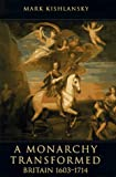 A Monarchy Transformed, Britain 1603-1714 (The Penguin History of Britain)