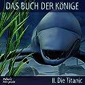 Die Titanic (Das Buch der Könige 2) Hörspiel von Peter Liendl, Gisela Klötzer Gesprochen von: Claudia Dornath, Filipe Cortez Campeao, Randulf Lindt