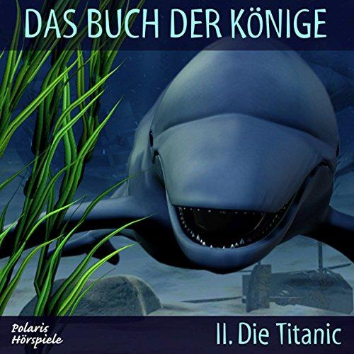 Die Titanic (Das Buch der Könige 2)