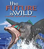 The Future is Wild: A Natural History of the Future by Dixon, Dougal, Adams, John(December 7, 2002) Paperback