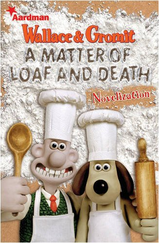 A Matter Of Loaf and Death: Wallace and Gromit a Novelization
