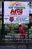 img - for Transforming Masculinities in African Christianity: Gender Controversies in Times of AIDS New edition by Van Klinken, Adriaan S. (2013) Hardcover book / textbook / text book