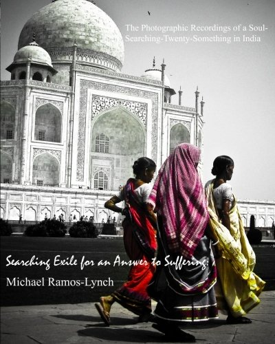 Searching Exile for an Answer to Suffering: The Photographic Recordings of a Soul-Searching Twenty-Something in India... ebook