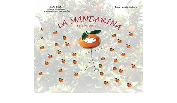 MANDARINA (CUENTOS EDUCATIVOS nº 1) eBook: Francisco García Lara, Francisco García Lara, S.L. Impresión Tipografía Digital: Amazon.es: Tienda Kindle