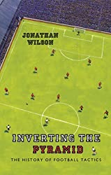 Inverting the Pyramid: The History of Football Tactics: A History of Football Tactics by Wilson, Jonathan (2008) Hardcover