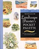 The Watercolour Landscape Painter's Pocket Palette: Practical visual advice on how to create landscapes using watercolours