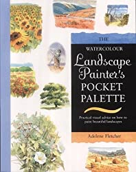 The Watercolour Landscape Pocket Palette: Practical Visual Advice on How to Create Landscapes Using Watercolours