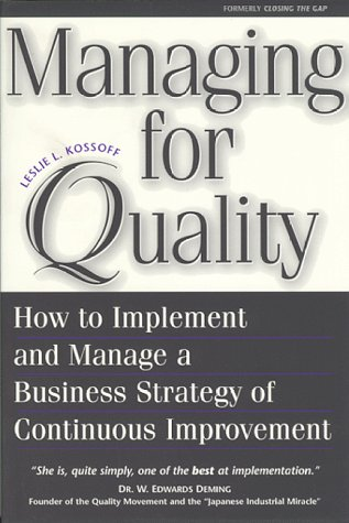 Managing for Quality:  How to Implement and Manage a Business Strategy of Continuous Improvement