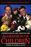 Understanding and Treating the Aggression of Children, David A. Crenshaw and John B. Mordock, 0765700344