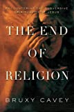 The End of Religion: Encountering the Subversive Spirituality of Jesus