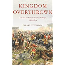 Kingdom Overthrown: Ireland and the Battle for Europe 1688-1693