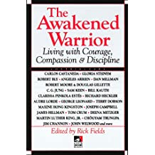 The Awakened Warrior: Living with Courage, Compassion & Discipline (New Consciousness Reader)