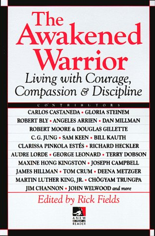 The Awakened Warrior  Living With Courage Compassion And Discipline  New Consciousness Reader