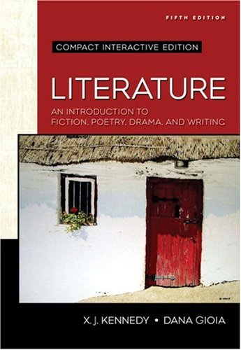 Literature: An Introduction to Fiction, Poetry, Drama, and Writing, Compact Edition: Interactive Edition (Kennedy/Gioia Literature - Compact Interactive Literature