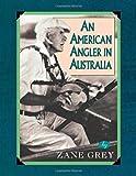 An American Angler in Australia, Zane Grey, 1586670875