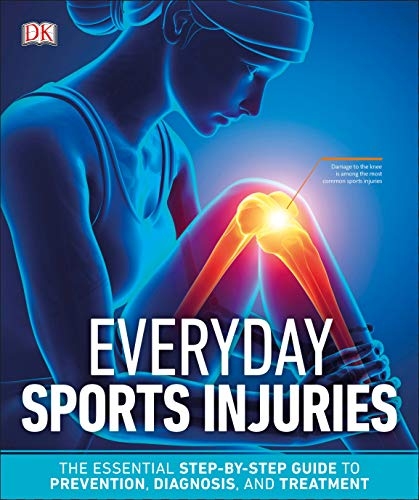 Everyday Sports Injuries: The Essential Step-by-Step Guide to Prevention, Diagnosis, and ()