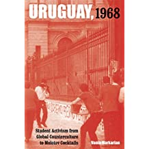 Uruguay, 1968: Student Activism from Global Counterculture to Molotov Cocktails (Violence in Latin American History)