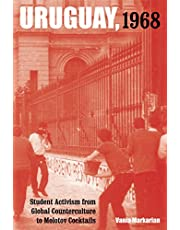 Uruguay, 1968: Student Activism from Global Counterculture to Molotov Cocktails (Violence in Latin American History Book 1)
